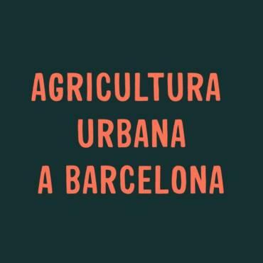 AGRICULTURA URBANA A BARCELONA